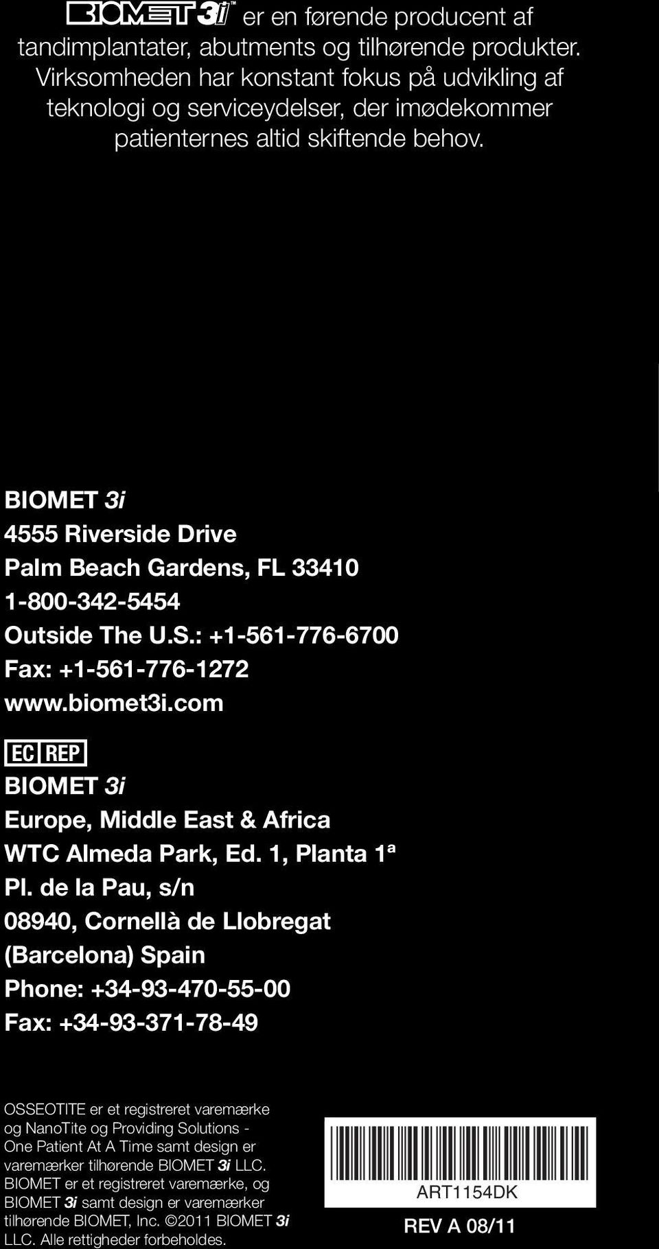 BIOMET 3i 4555 Riverside Drive Palm Beach Gardens, FL 33410 1-800-342-5454 Outside The U.S.: +1-561-776-6700 Fax: +1-561-776-1272 www.biomet3i.