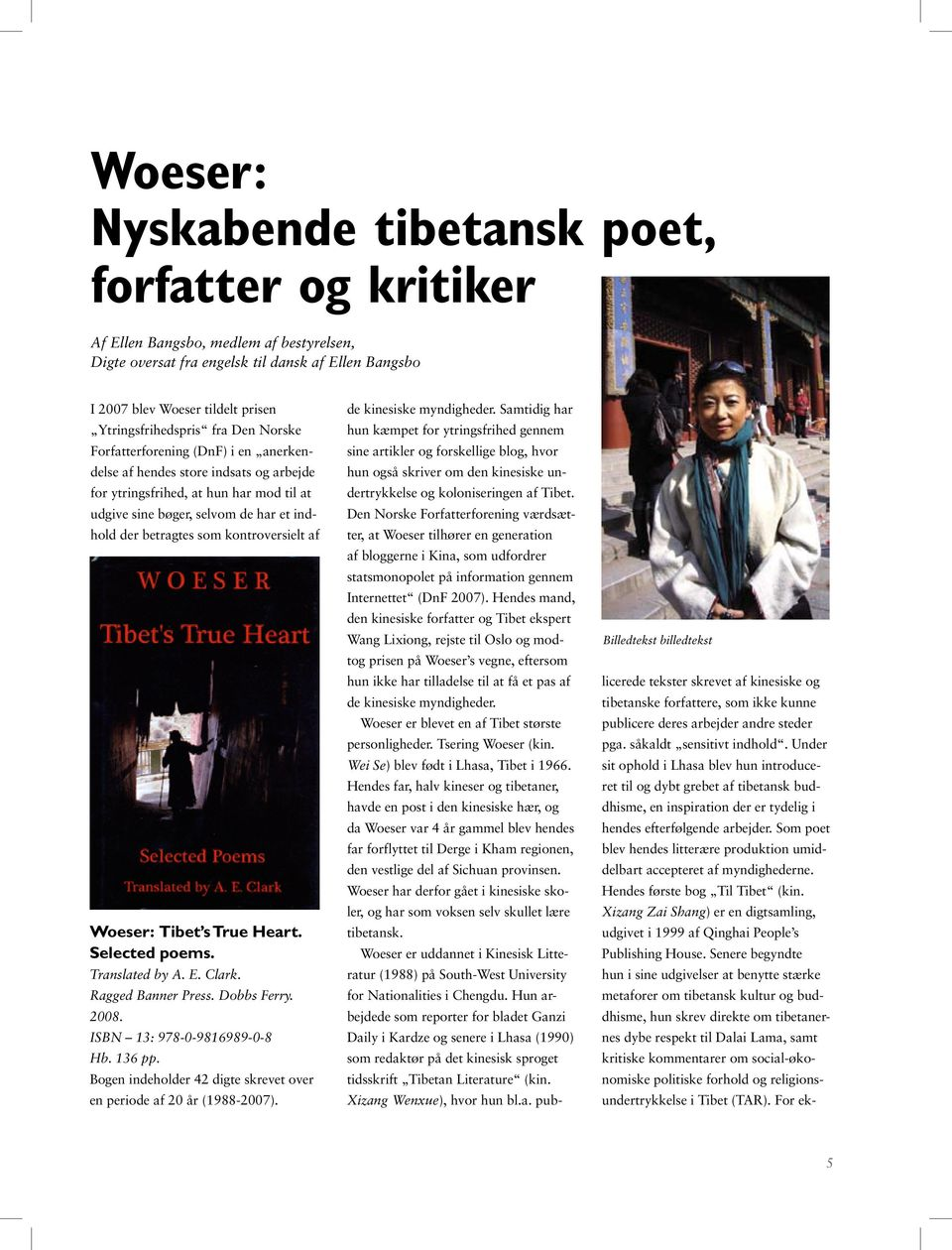 betragtes som kontroversielt af Woeser: Tibet s True Heart. Selected poems. Translated by A. E. Clark. Ragged Banner Press. Dobbs Ferry. 2008. ISBN 13: 978-0-9816989-0-8 Hb. 136 pp.