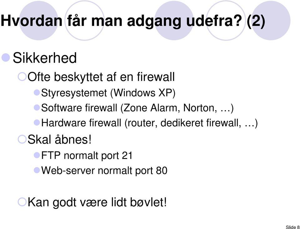 Software firewall (Zone Alarm, Norton, ) Hardware firewall (router,