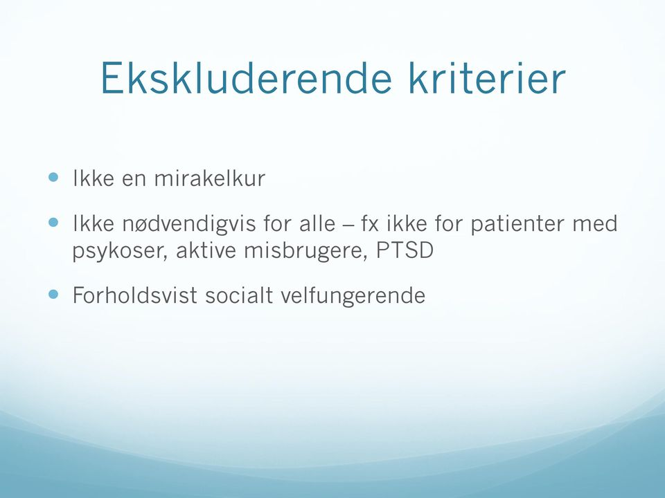 ikke for patienter med psykoser, aktive