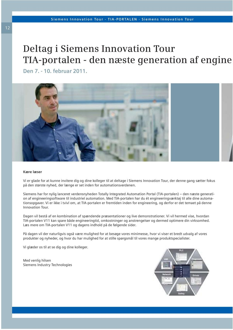 automationsverdenen. Siemens har for nylig lanceret verdensnyheden Totally Integrated Automation Portal (TIA-portalen) den næste generation af engineeringsoftware til industriel automation.