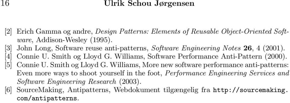 Williams, Software Performance Anti-Pattern (2000). [5] Connie U. Smith og Lloyd G.