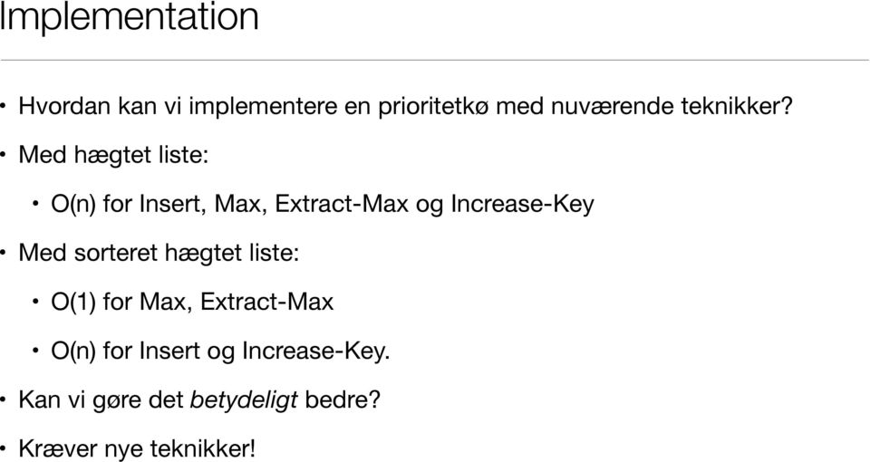 Med hægtet liste: O(n) for Insert, Max, Extract-Max og Increase-Key Med