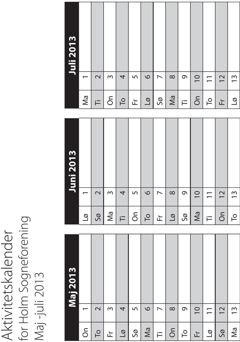 4 Sø 5 On 5 Fr 5 Ma 6 To 6 Lø 6 Ti 7 Fr 7 Sø 7 On 8 Lø 8 Ma 8 To 9 Sø 9