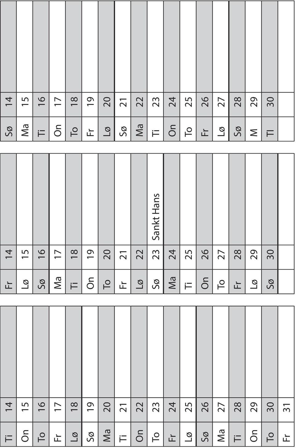 To 23 Sø 23 Sankt Hans Ti 23 Fr 24 Ma 24 On 24 Lø 25 Ti 25 To 25 Sø 26 On 26 Fr