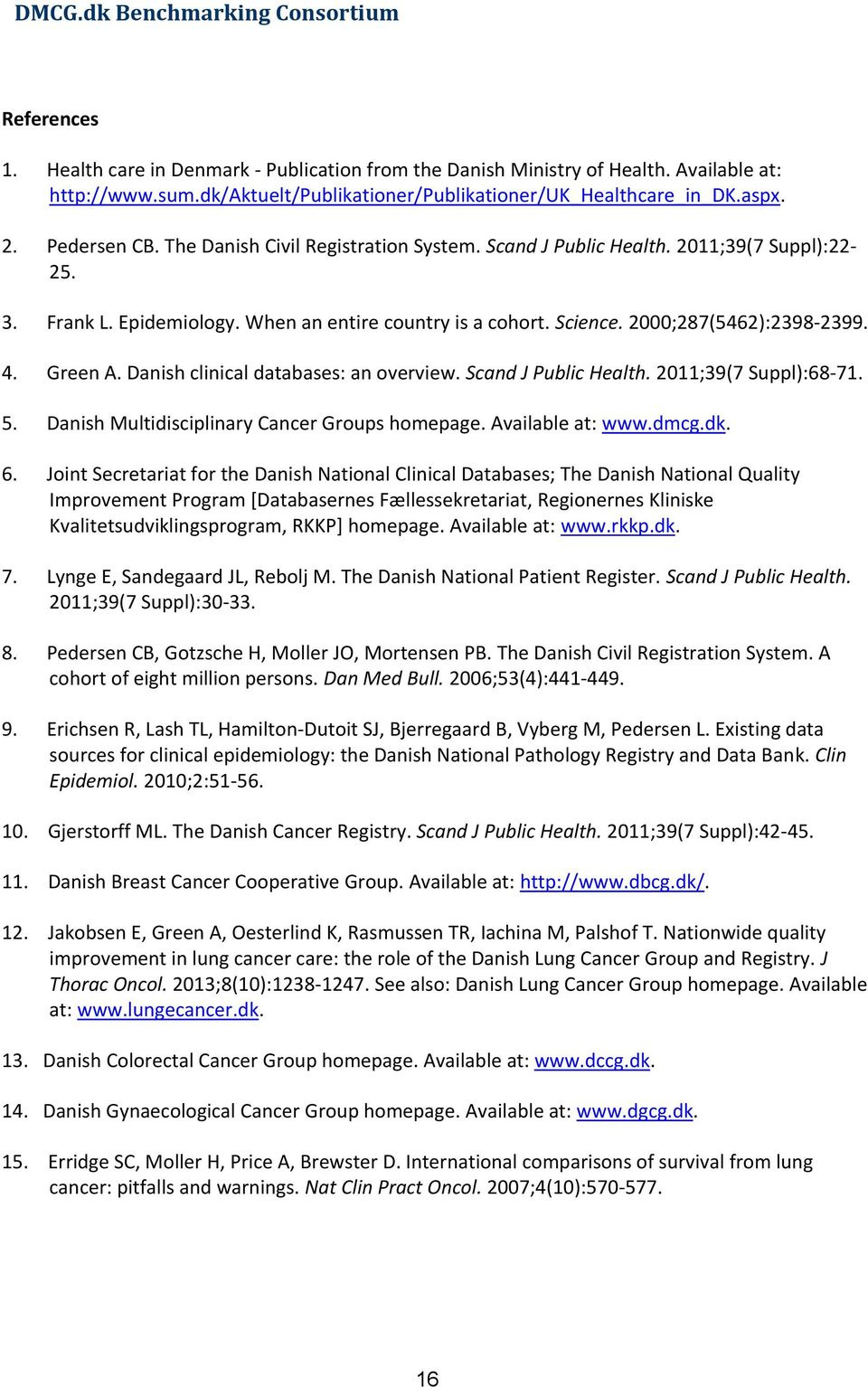 When an entire country is a cohort. Science. 2000;287(5462):2398-2399. 4. Green A. Danish clinical databases: an overview. Scand J Public Health. 2011;39(7 Suppl):68-71. 5.
