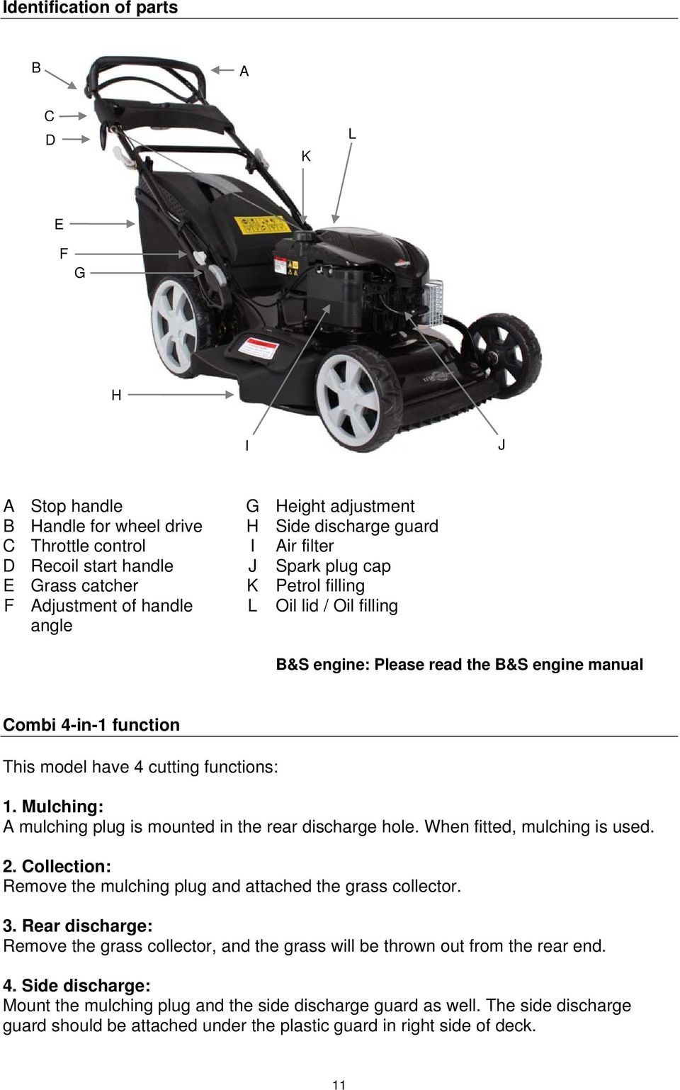 Mulching: A mulching plug is mounted in the rear discharge hole. When fitted, mulching is used. 2. Collection: Remove the mulching plug and attached the grass collector. 3.