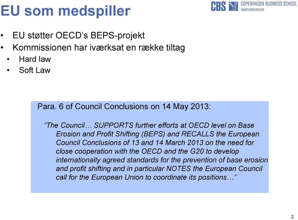 RECALLS the European Council Conclusions of 13 and 14 March 2013 on the need for close cooperation with the OECD and the G20 to develop