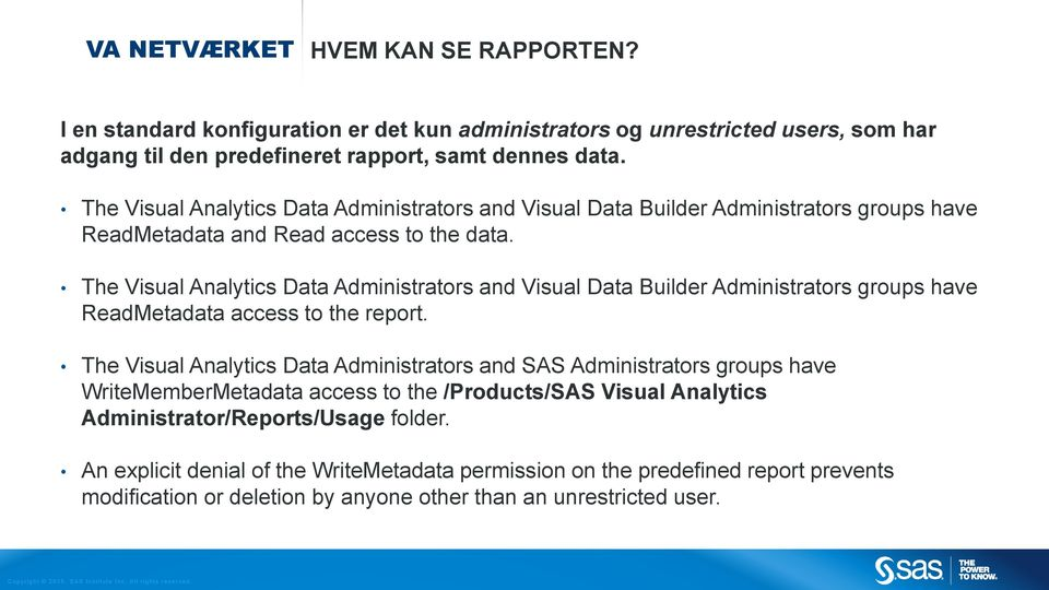 The Visual Analytics Data Administrators and Visual Data Builder Administrators groups have ReadMetadata access to the report.