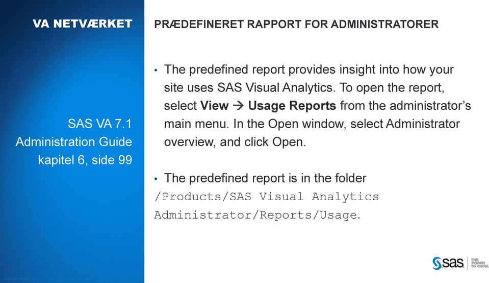 Visual Analytics. To open the report, select View Usage Reports from the administrator s main menu.