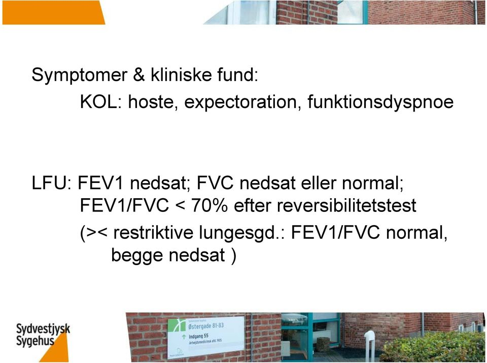 normal; FEV1/FVC < 70% efter reversibilitetstest (><
