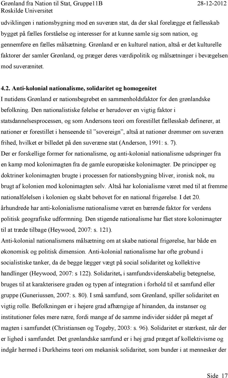 Anti-kolonial nationalisme, solidaritet og homogenitet I nutidens Grønland er nationsbegrebet en sammenholdsfaktor for den grønlandske befolkning.