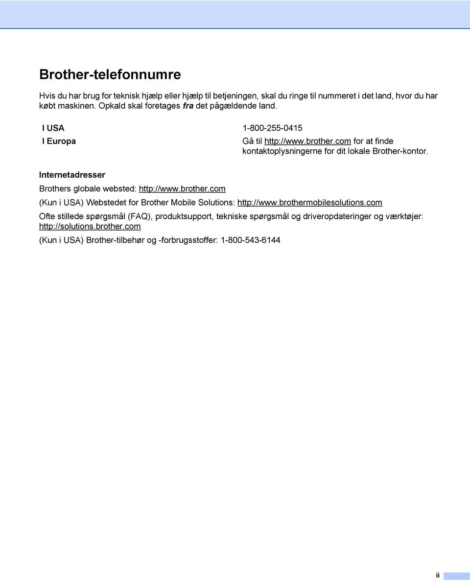 com for at finde kontaktoplysningerne for dit lokale Brother-kontor. Internetadresser Brothers globale websted: http://www.brother.