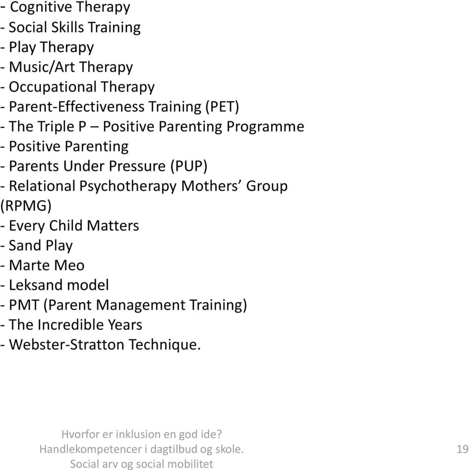 Mothers Group (RPMG) - Every Child Matters - Sand Play - Marte Meo - Leksand model - PMT (Parent Management Training) - The Incredible