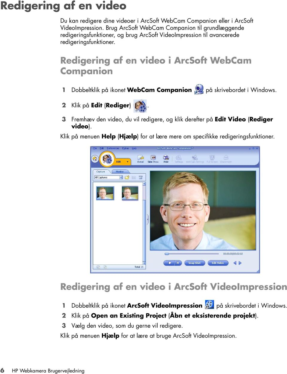 Redigering af en video i ArcSoft WebCam Companion 1 Dobbeltklik på ikonet WebCam Companion på skrivebordet i Windows. 2 Klik på Edit (Rediger).