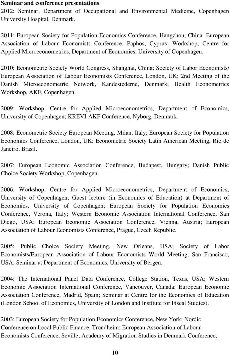 European Association of Labour Economists Conference, Paphos, Cyprus; Workshop, Centre for Applied Microeconometrics, Department of Economics, University of Copenhagen.