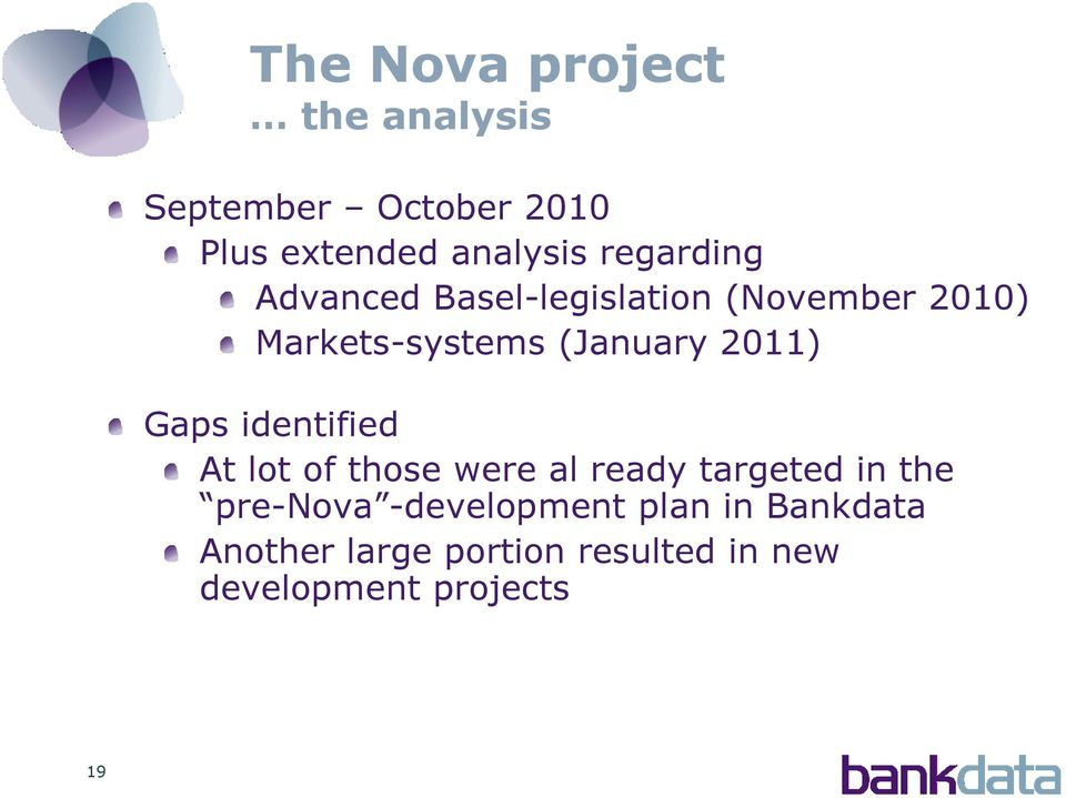 2011) Gaps identified At lot of those were al ready targeted in the pre-nova