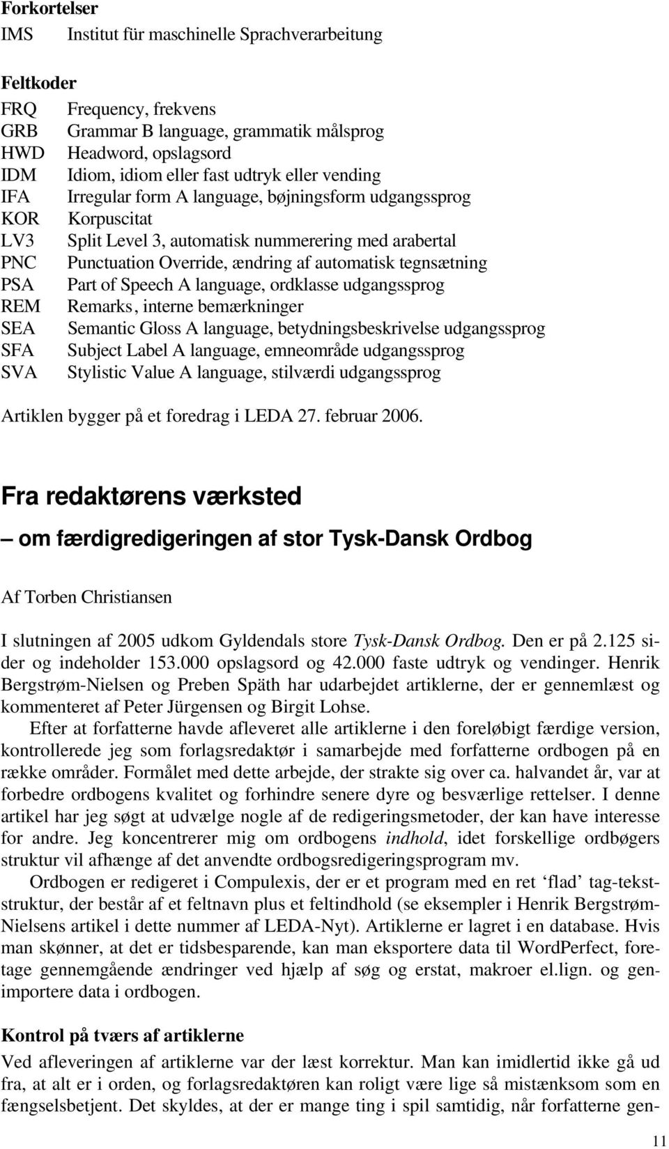 tegnsætning PSA Part of Speech A language, ordklasse udgangssprog REM Remarks, interne bemærkninger SEA Semantic Gloss A language, betydningsbeskrivelse udgangssprog SFA Subject Label A language,