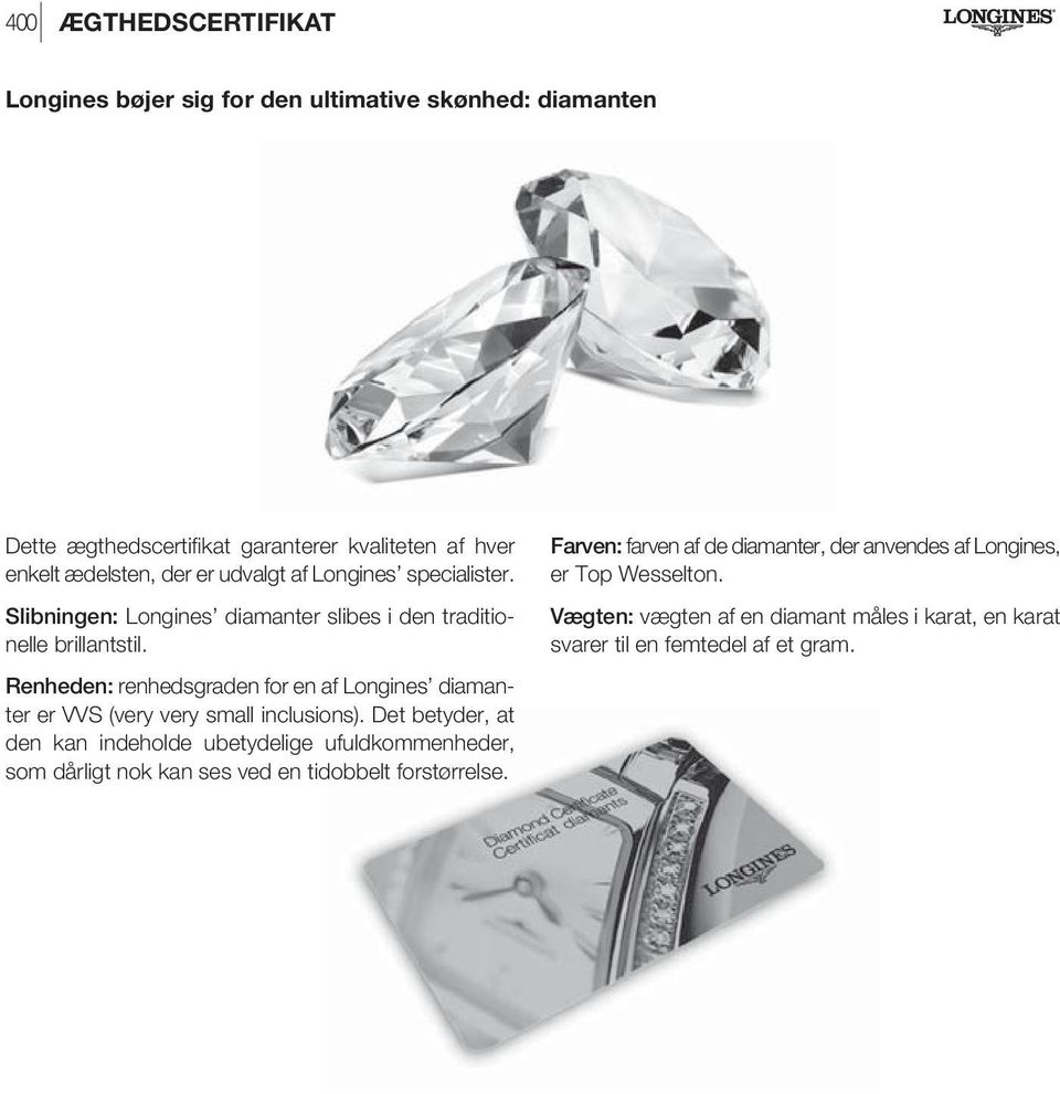 Renheden: renhedsgraden for en af Longines diamanter er VVS (very very small inclusions).