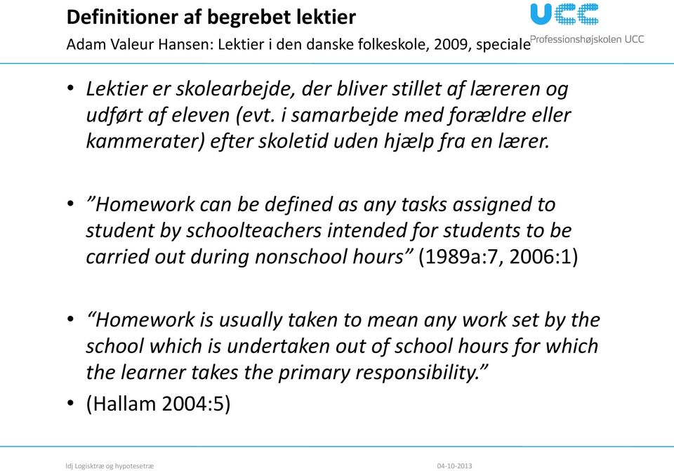 Homework can be defined as any tasks assigned to student by schoolteachers intended for students to be carried out during nonschool hours (1989a:7,