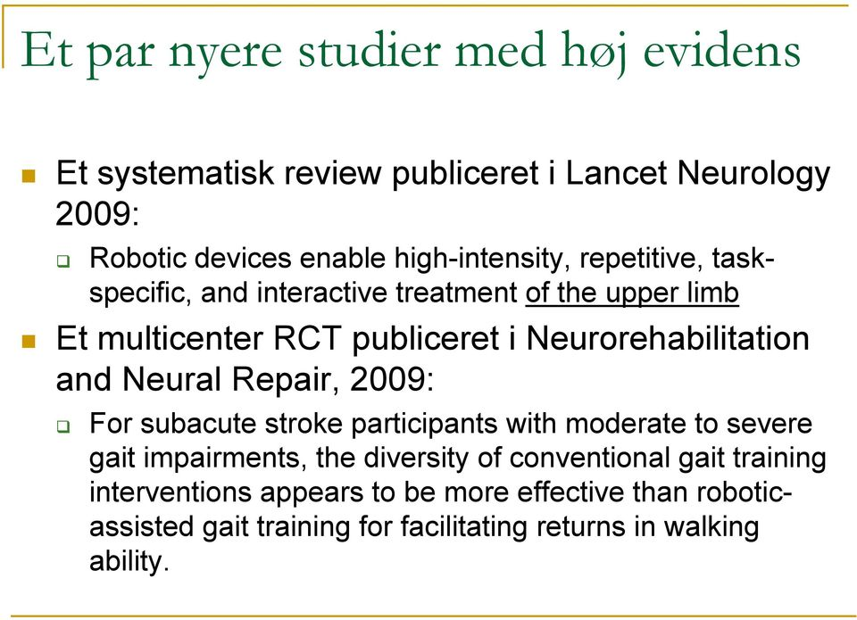 Neurorehabilitation and Neural Repair, 2009: For subacute stroke participants with moderate to severe gait impairments, the