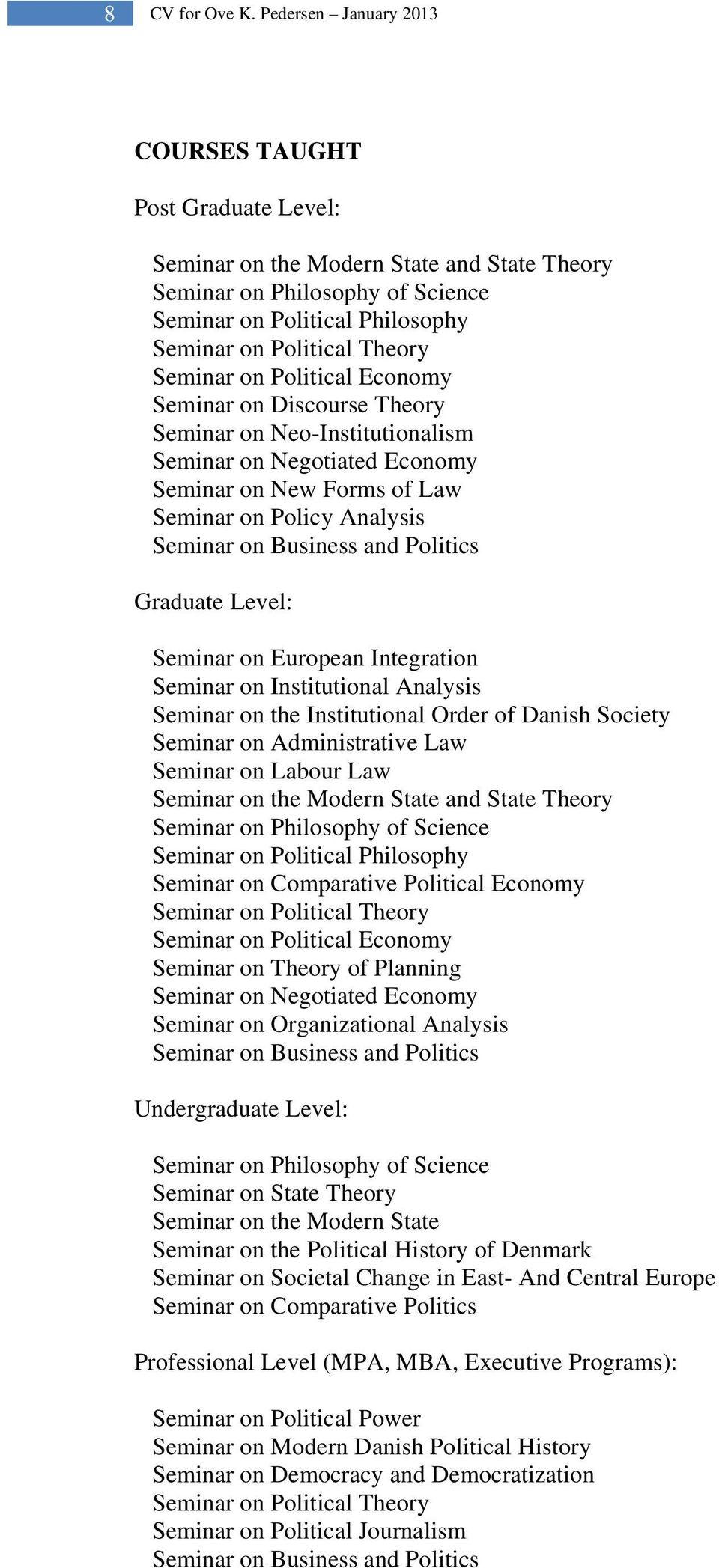 Seminar on Political Economy Seminar on Discourse Theory Seminar on Neo-Institutionalism Seminar on Negotiated Economy Seminar on New Forms of Law Seminar on Policy Analysis Seminar on Business and