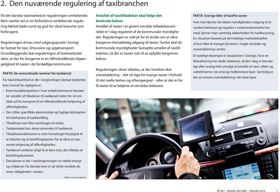 Reguleringen drives med udgangspunkt i lovregler fastsat for taxi, limousine og sygetransport.