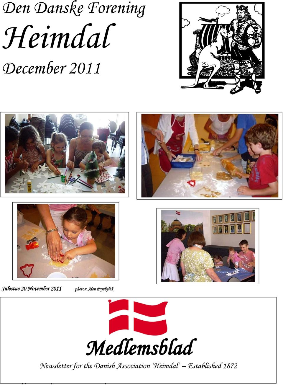 The closing date for the January/February issue is 18 January Medlemsblad Contributions 2012.