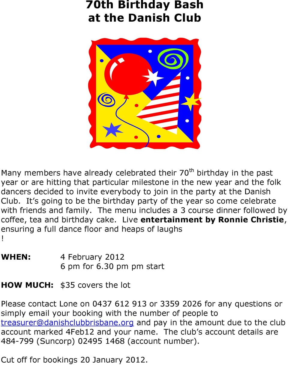 The menu includes a 3 course dinner followed by coffee, tea and birthday cake. Live entertainment by Ronnie Christie, ensuring a full dance floor and heaps of laughs! WHEN: 4 February 2012 6 pm for 6.