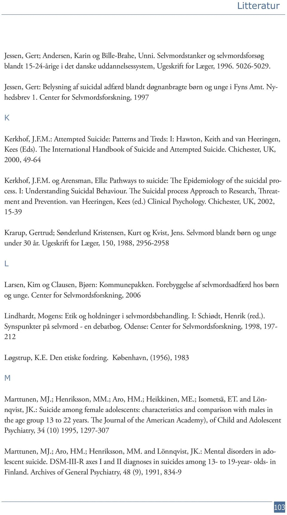 : Attempted Suicide: Patterns and Treds: I: Hawton, Keith and van Heeringen, Kees (Eds). The International Handbook of Suicide and Attempted Suicide. Chichester, UK, 2000, 49-64 Kerkhof, J.F.M.