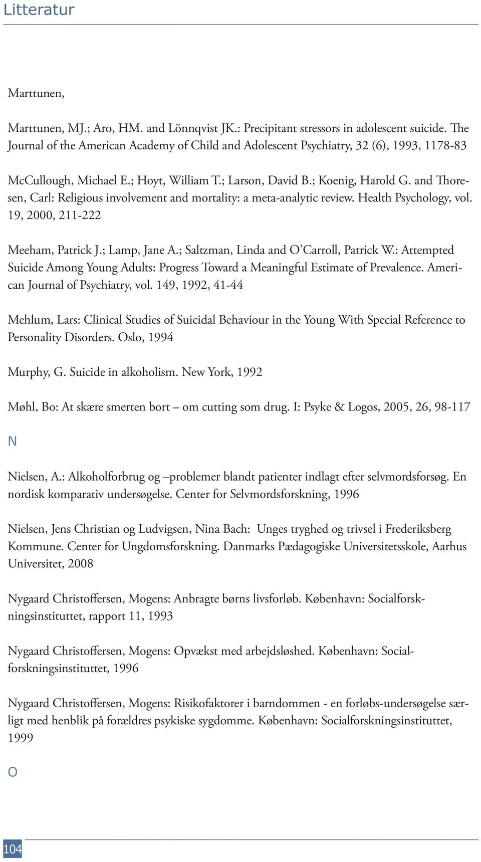 and Thoresen, Carl: Religious involvement and mortality: a meta-analytic review. Health Psychology, vol. 19, 2000, 211-222 Meeham, Patrick J.; Lamp, Jane A.; Saltzman, Linda and O Carroll, Patrick W.