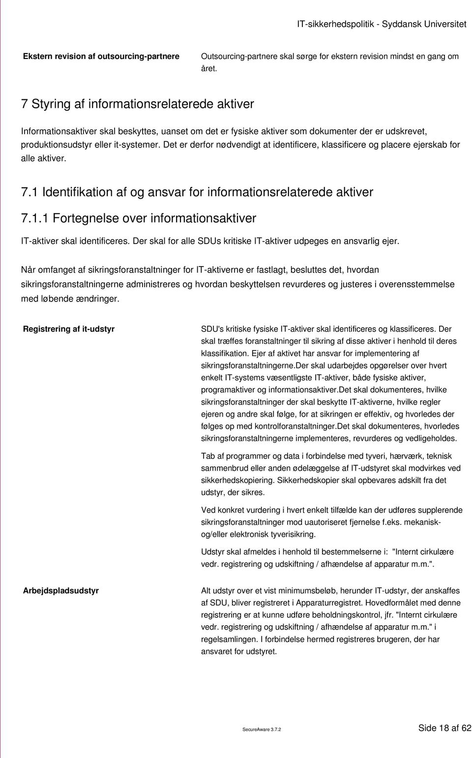 Det er derfor nødvendigt at identificere, klassificere og placere ejerskab for alle aktiver. 7.1 Identifikation af og ansvar for informationsrelaterede aktiver 7.1.1 Fortegnelse over informationsaktiver IT-aktiver skal identificeres.