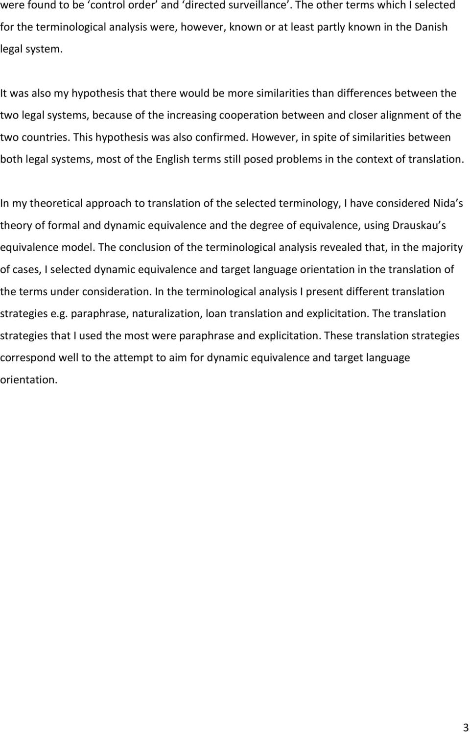 This hypothesis was also confirmed. However, in spite of similarities between both legal systems, most of the English terms still posed problems in the context of translation.