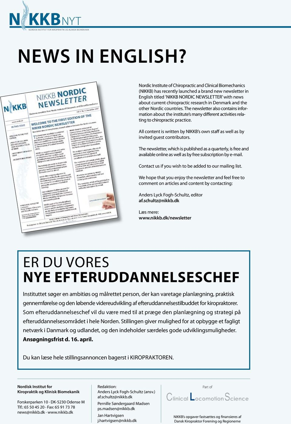 in Denmark and the other Nordic countries. The newsletter also contains information about the institute s many different activities relating to chiropractic practice.