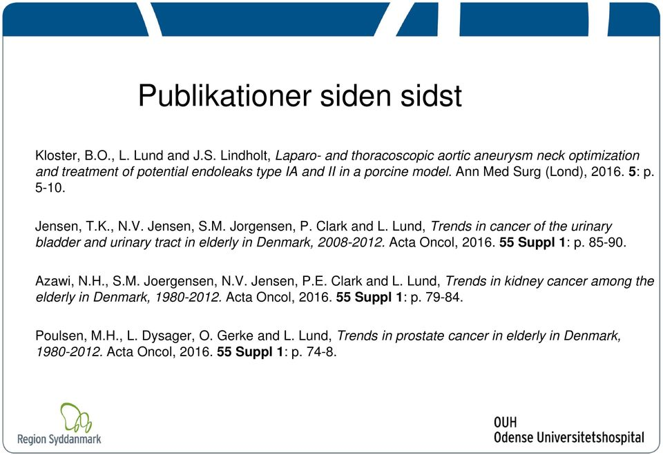 Jensen, T.K., N.V. Jensen, S.M. Jorgensen, P. Clark and L. Lund, Trends in cancer of the urinary bladder and urinary tract in elderly in Denmark, 2008-2012. Acta Oncol, 2016. 55 Suppl 1: p.