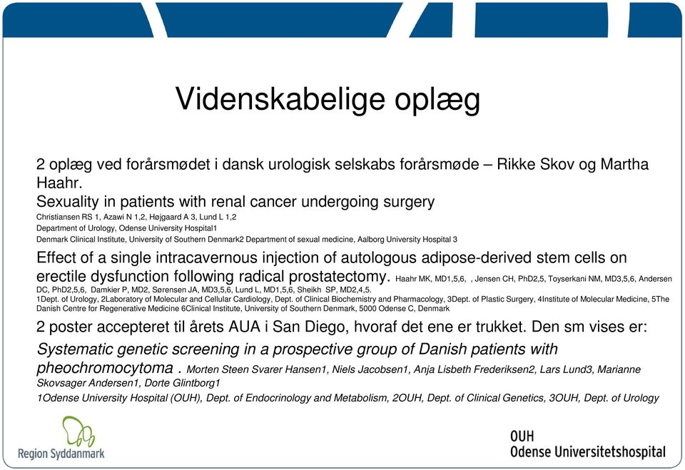 University of Southern Denmark2 Department of sexual medicine, Aalborg University Hospital 3 Effect of a single intracavernous injection of autologous adipose-derived stem cells on erectile