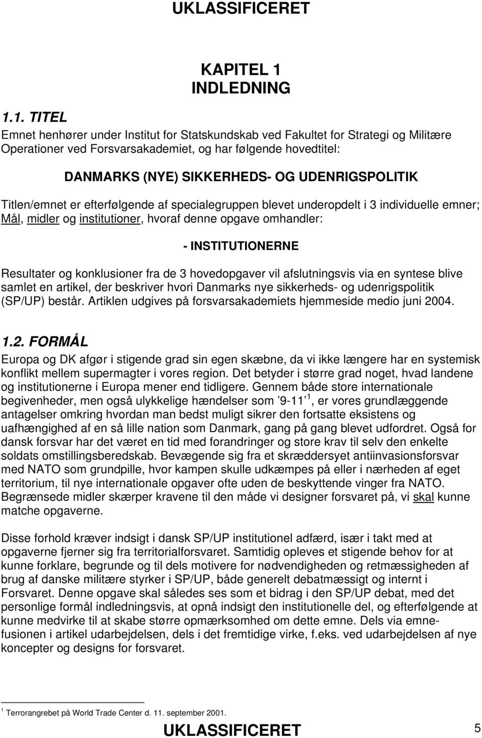 1. TITEL Emnet henhører under Institut for Statskundskab ved Fakultet for Strategi og Militære Operationer ved Forsvarsakademiet, og har følgende hovedtitel: DANMARKS (NYE) SIKKERHEDS- OG