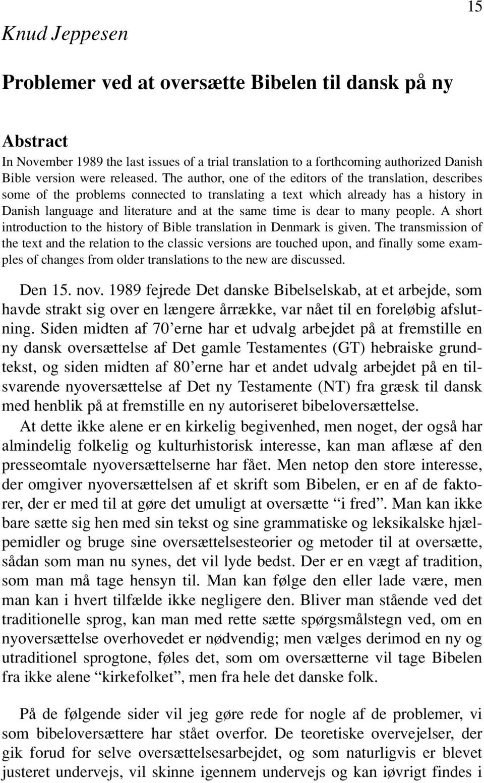 dear to many people. A short introduction to the history of Bible translation in Denmark is given.
