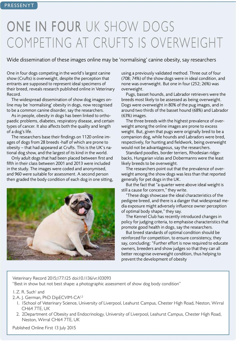 Record. The widespread dissemination of show dog images online may be normalising obesity in dogs, now recognised to be a common canine disorder, say the researchers.