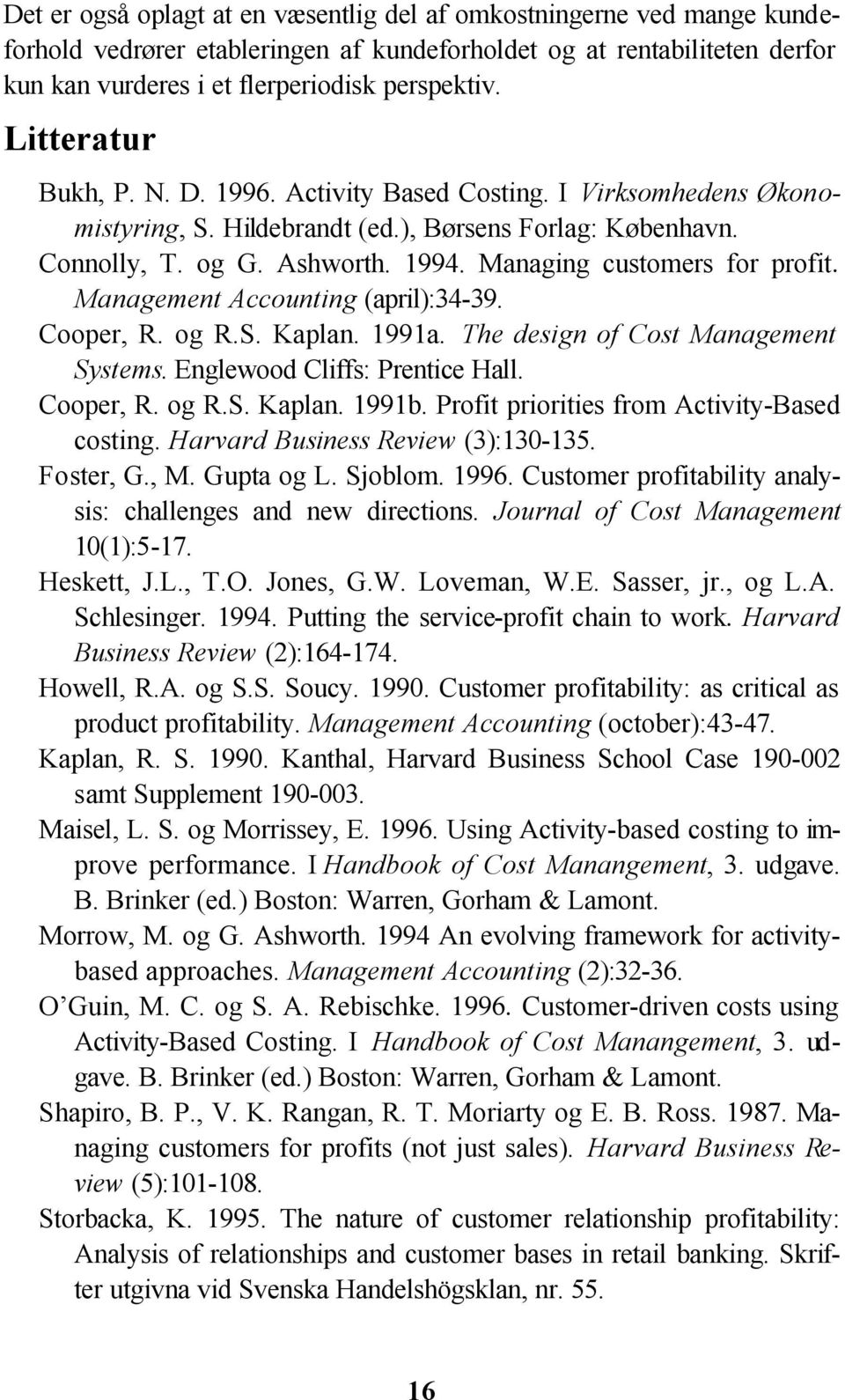 Managing customers for profit. Management Accounting (april):34-39. Cooper, R. og R.S. Kaplan. 1991a. The design of Cost Management Systems. Englewood Cliffs: Prentice Hall. Cooper, R. og R.S. Kaplan. 1991b.