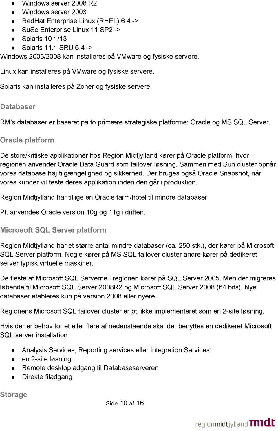 Databaser RM s databaser er baseret på to primære strategiske platforme: Oracle og MS SQL Server.