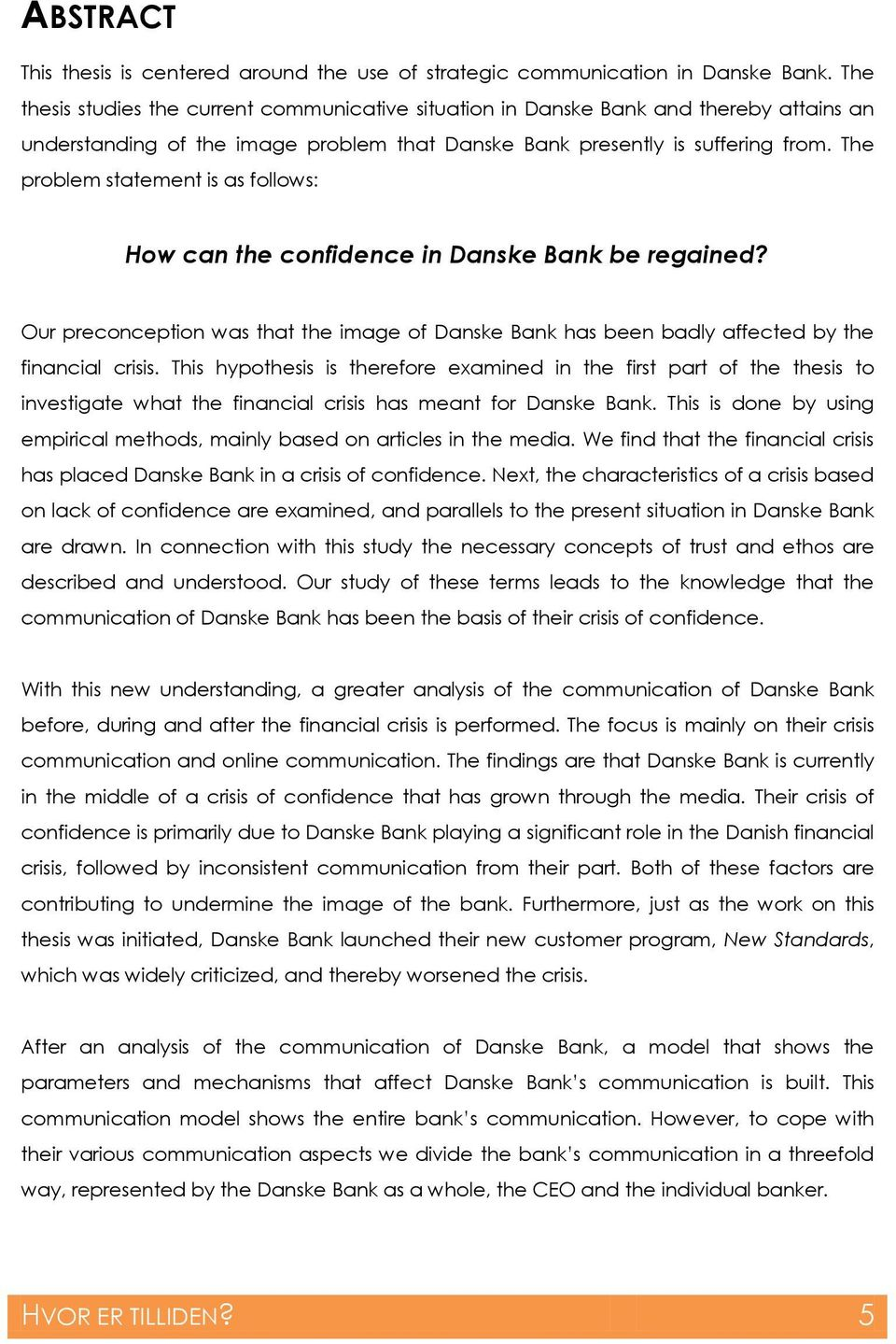 The problem statement is as follows: How can the confidence in Danske Bank be regained? Our preconception was that the image of Danske Bank has been badly affected by the financial crisis.