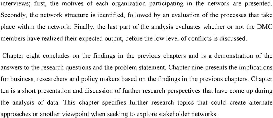 Finally, the last part of the analysis evaluates whether or not the DMC members have realized their expected output, before the low level of conflicts is discussed.