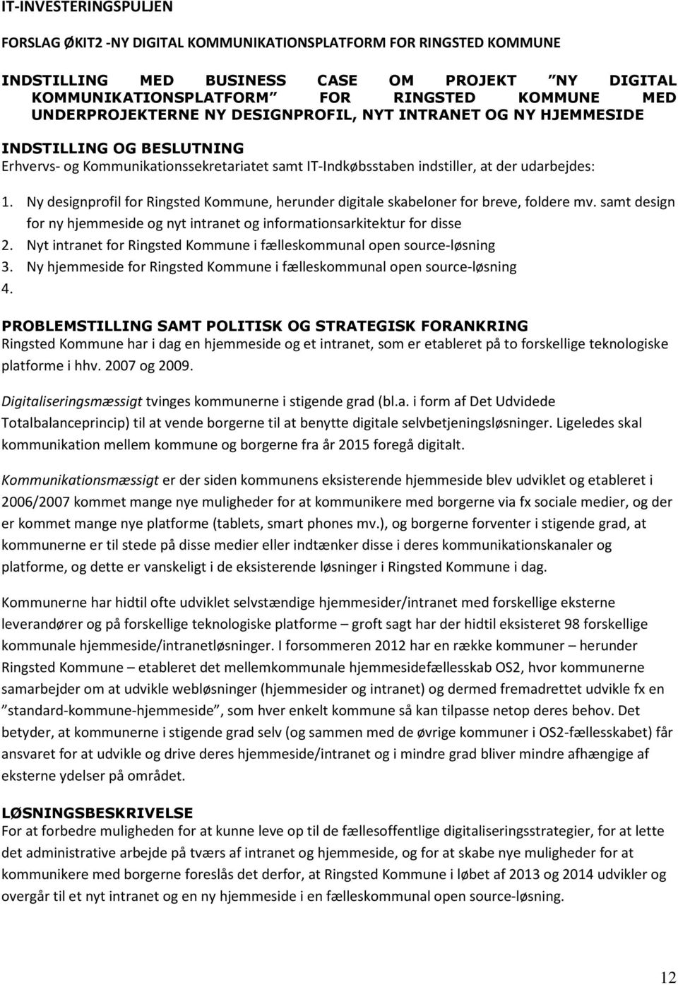 Ny designprofil for Ringsted Kommune, herunder digitale skabeloner for breve, foldere mv. samt design for ny hjemmeside og nyt intranet og informationsarkitektur for disse 2.