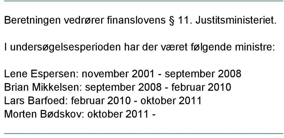 Espersen: november 2001 - september 2008 Brian Mikkelsen: september