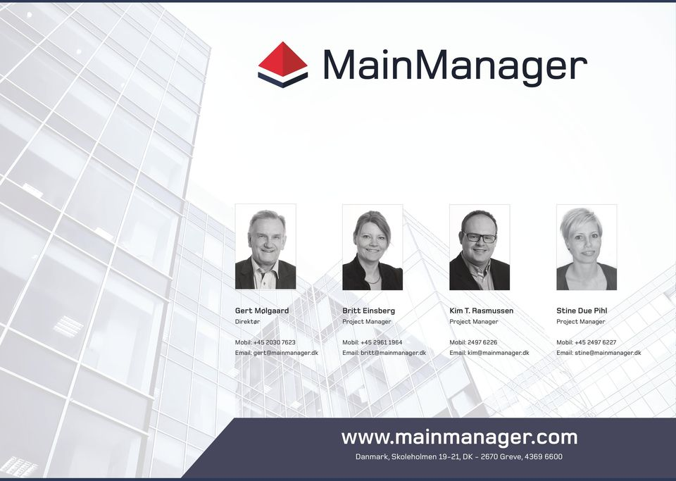 2030 7623 Mobil: +45 2961 1964 Mobil: 2497 6226 Mobil: +45 2497 6227 Email: gert@mainmanager.