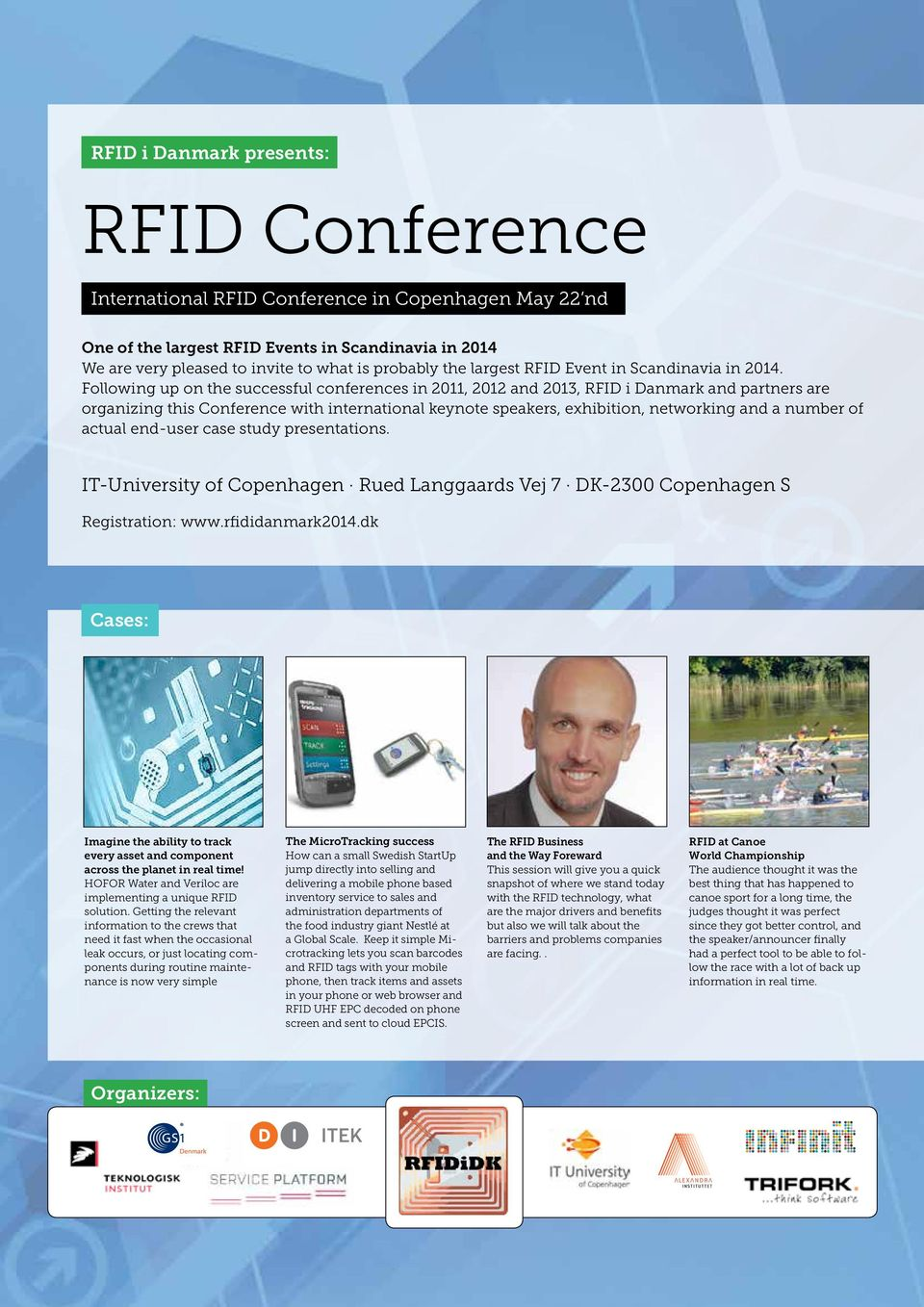 Following up on the successful conferences in 2011, 2012 and 2013, RFID i Danmark and partners are organizing this Conference with international keynote speakers, exhibition, networking and a number