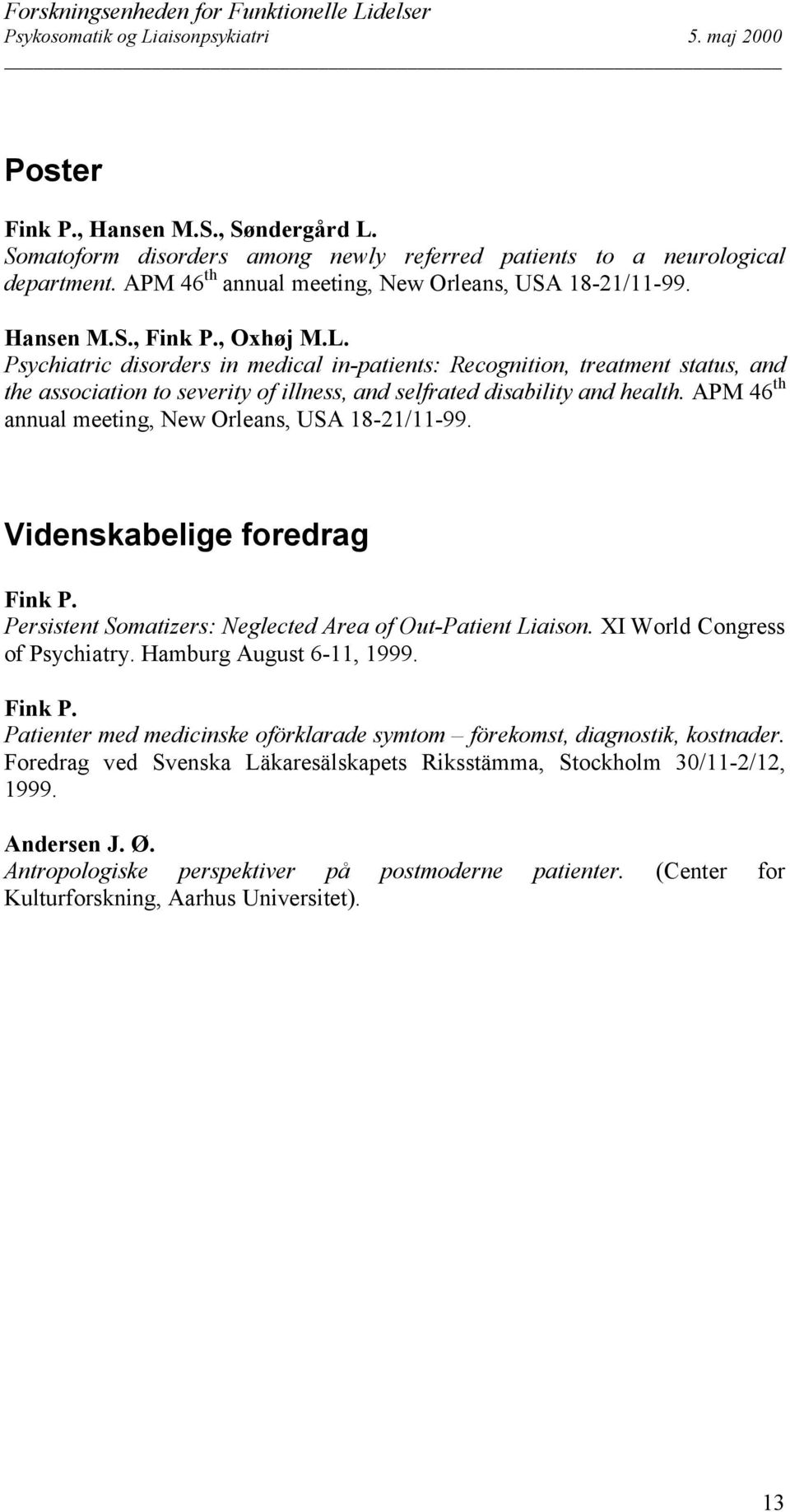 APM 46 th annual meeting, New Orleans, USA 18-21/11-99. Videnskabelige foredrag Fink P. Persistent Somatizers: Neglected Area of Out-Patient Liaison. XI World Congress of Psychiatry.