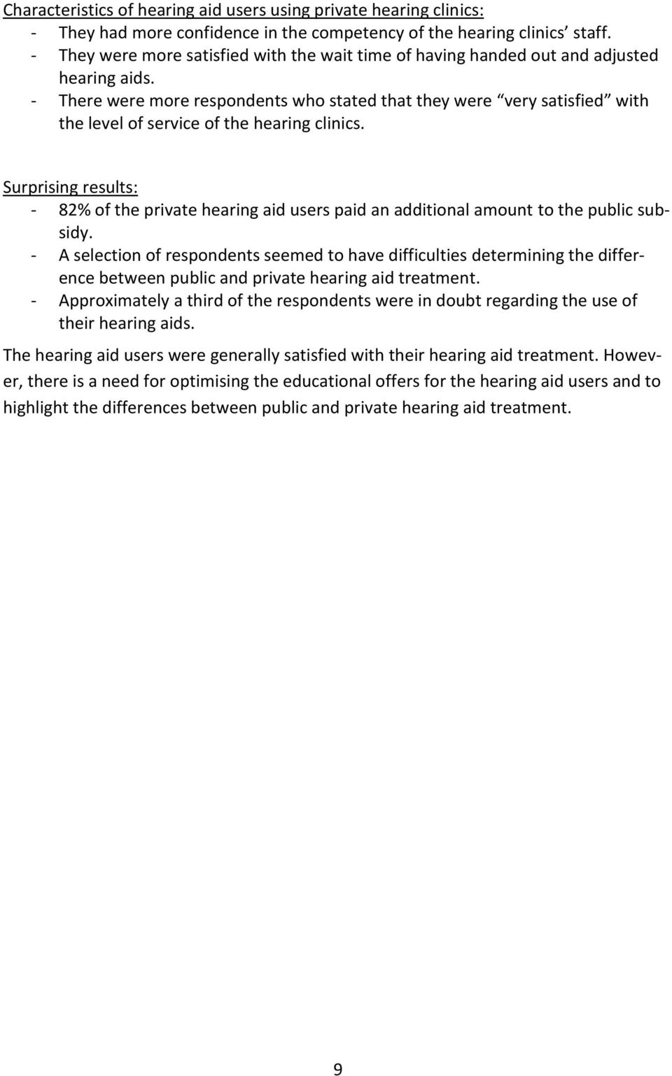 - There were more respondents who stated that they were very satisfied with the level of service of the hearing clinics.