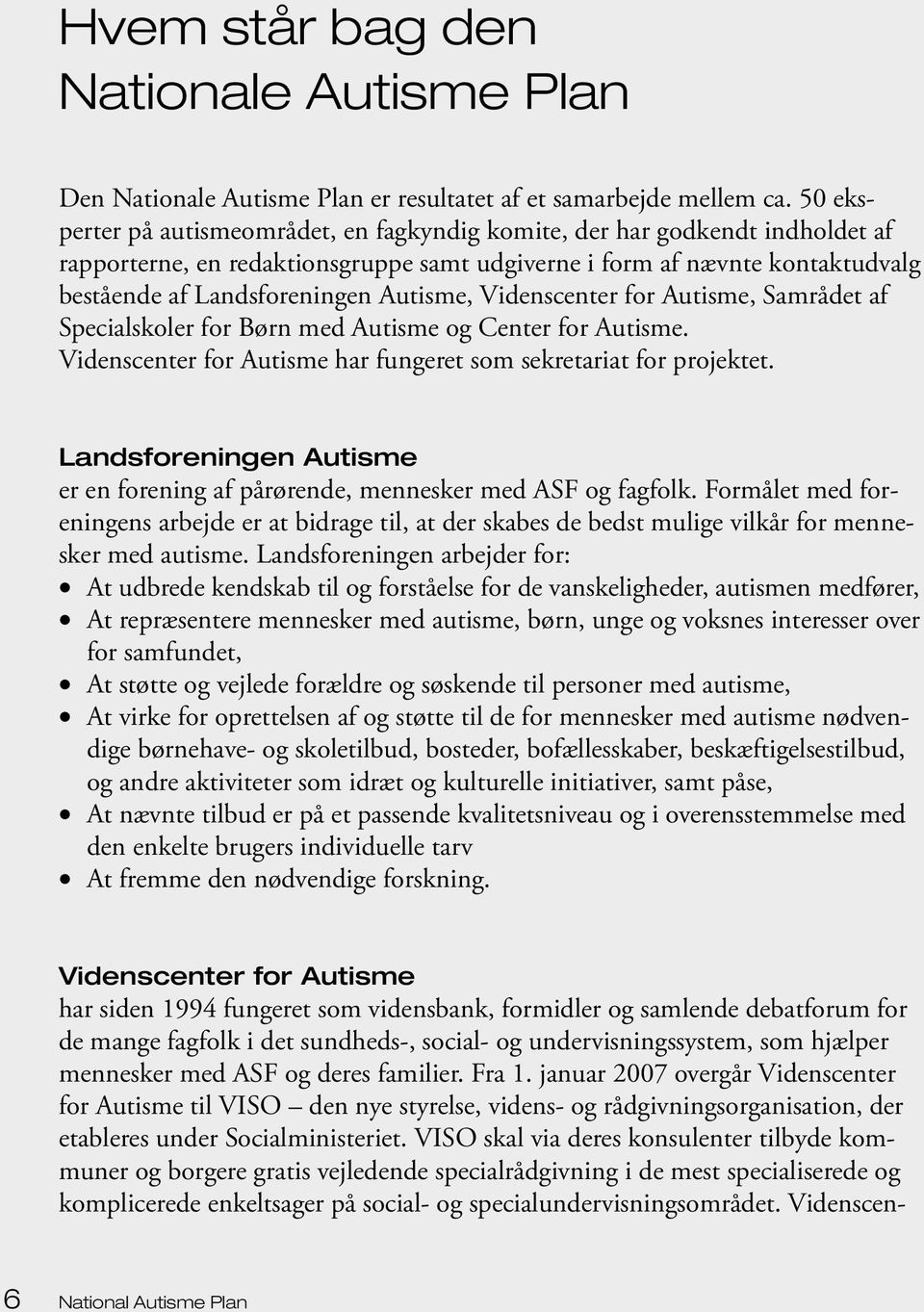 Videnscenter for Autisme, Samrådet af Specialskoler for Børn med Autisme og Center for Autisme. Videnscenter for Autisme har fungeret som sekretariat for projektet.